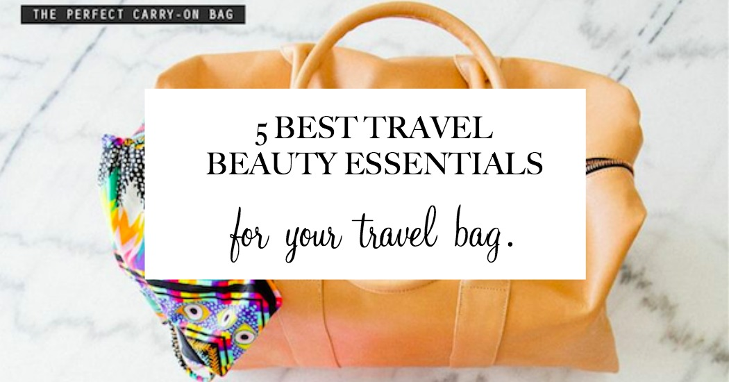 best travel beauty essentials, travel bag